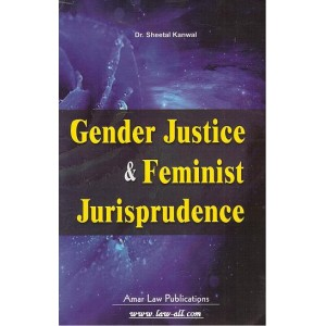 Gender Justice & Feminist Jurisprudence by Dr. Sheetal Kanwal, Amar Law Publication