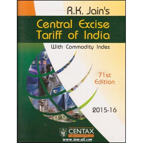 Centax Publication's Central Excise Tariff of India 2015-16 (With Commodity Index) by R. K. Jain (71st Edn. June 2015)