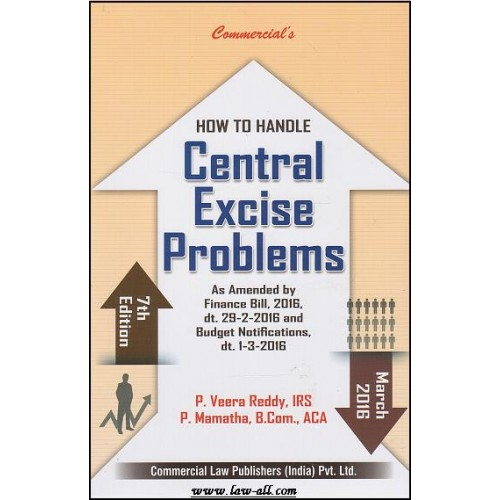 Commercial's How to Handle Central Excise Problems by P. Veera Reddy & P. Mamatha (7th Edition, Finance Bill, 2016)