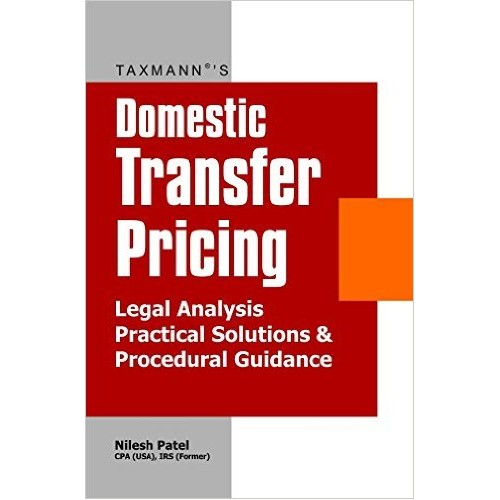 Taxmann's Domestic Transfer Pricing - Legal Analysis, Practical Solutions and Procedural Guidance by CA. Nilesh Patel (1st Edition, Nov. 2014)