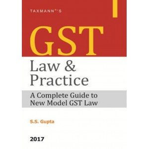 Taxmann's GST Law & Practice by S. S. Gupta, 2017 Edition