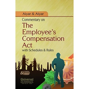 Universal's Commentary on Employee's Compensation Act with Schedules & Rules by Aiyar &  Aiyar