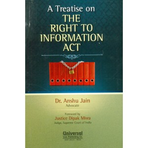 Universal's A Treatise On the Right to Information [RTI] Act by Dr. Anshu Jain