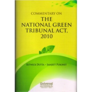 Universal's Commentary on The National Green Tribunal (NGT) Act, 2010 by Dutta Ritwick & Sanjeet Purohit