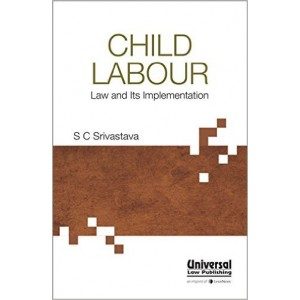 Universal's Child Labour Law and Its Implementation by S. C. Srivastava, 2017 Edition