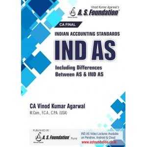 A. S. Foundation's Indian Accounting Standards IND AS Including Differences Between AS & IND AS for CA Final May 2019 Exam by CA. Vinod Kumar Agarwal