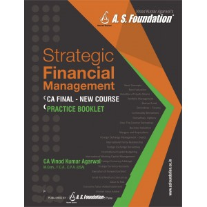 A. S. Foundation's Strategic Financial Management (SFM) Practice Booklet for CA Final May 2019 Exam [New Course/Syllabus] by CA. Vinod Kumar Agarwal