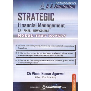 A. S. Foundation's Strategic Financial Management (SFM) Model Test Papers for CA Final May 2019 Exam [New Course/Syllabus] by CA. Vinod Kumar Agarwal