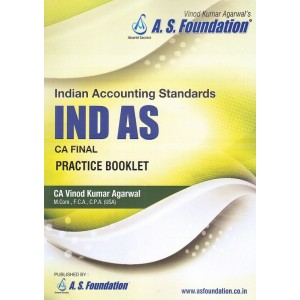 A. S. Foundation's Indian Accounting Standards IND AS Practice Booklet for CA Final May 2019 Exam by CA. Vinod Kumar Agarwal