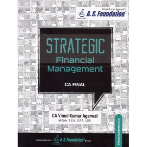 A. S. Foundation's Strategic Financial Management [SFM] for CA Final May 2019 Exam by Vinod Kumar Agarwal | [Part I - Chapter 1 to 21 - Common Topics]