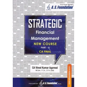 A. S. Foundation's Strategic Financial Management [SFM] for CA Final May 2019 Exam [New Course/Syllabus] by Vinod Kumar Agarwal | [Part II - Chapter 22 to 32]