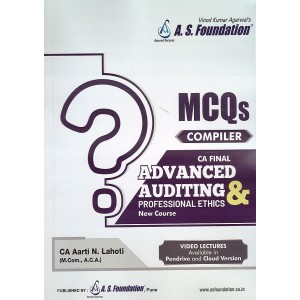 A. S. Foundation's Advanced Auditing & Professional Ethics MCQs for CA Final May 2020 Exam [New Course/Syllabus] by CA. Aarti N. Lahoti