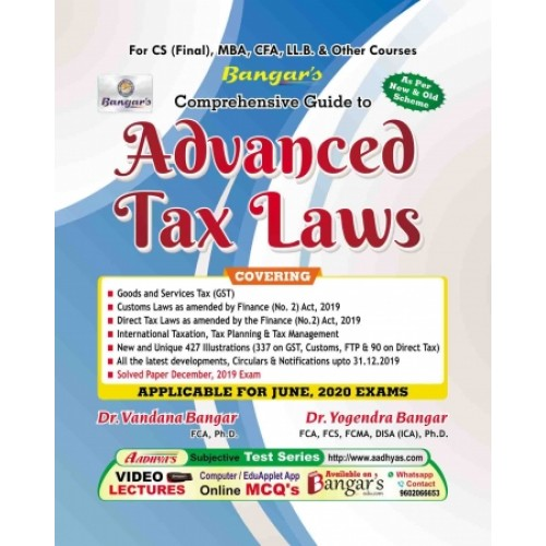 Bangar's Advanced Tax Laws for CS Professional (Final) June 2020 Exam [Old & New Syllabus] by Dr. Vandana & Yogendra Bangar | Aadhya Prakashan