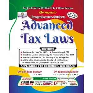 Bangar's Advanced Tax Laws for CS Professional (Final) December 2020 Exam [Old & New Syllabus] by Dr. Vandana & Yogendra Bangar | Aadhya Prakashan