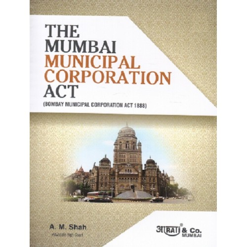 Aarti & Company's The Mumbai Municipal Corporation Act By A. M. Shah