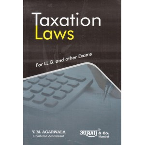 Aarti & Co.'s Taxation Laws for LL.B & other Exams by Y. M. Agarwala