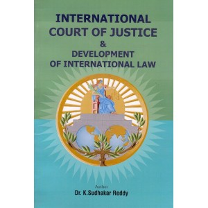 Aarti & Co.'s International Court of Justice & Develpment of International Law by Dr. K. Sudhakar Reddy