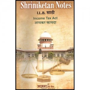 Shriniketan's Notes of Income Tax Act For BSL & LL.B by Aarati & Co.