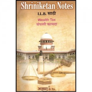 Shriniketan's Notes of Wealth Tax For BSL & LL.B by Aarati & Company.