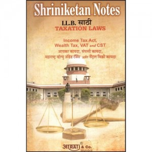 Shriniketan's Notes of Taxation Laws [English-Marathi] For LL.B by Aarati & Company
