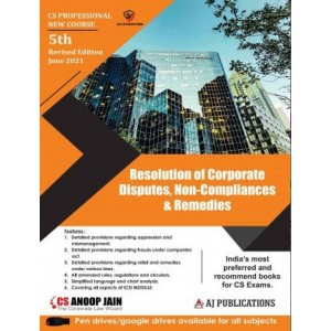 Anoop Jain's Resolution of Corporate Disputes, Non-Compliances & Remedies for CS Professional June 2021 Exam [New Course/Syllabus] by AJ Publications