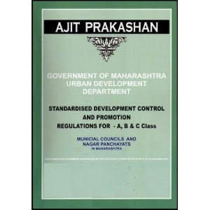 Ajit Prakashan's Standardised Development Control and Promotion Regulations For A, B, C Class Municipal Councils and Nagar Panchayats in Maharashtra