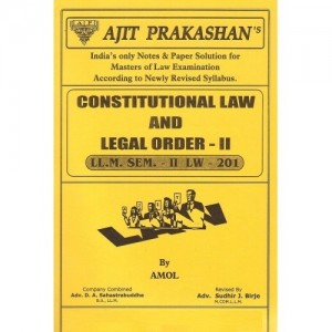 Ajit Prakashan's Constitutional Law & Legal Order - II Notes for LL.M - I Sem - II by Adv. Katakee Joshi