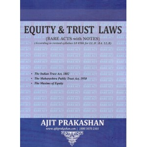 Ajit Prakashan's Equity & Trust Laws (Bare Acts with Notes) for LL.B & BA. LL.B [New Syllabus]