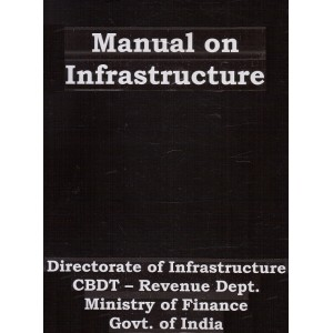 Ajit Prakashan's Manual On Infrastructure by Directorate of Infrastructure CBDT - Revenue Dept. Ministry of Finance Govt. of India