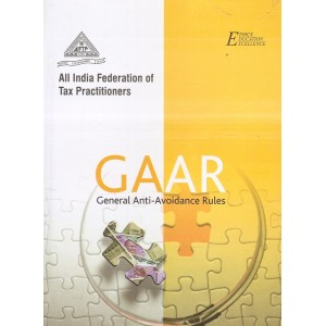 AIFTP's GAAR General Anti-Avoidance Rules [HB] by All India Federation of Tax Practitioners