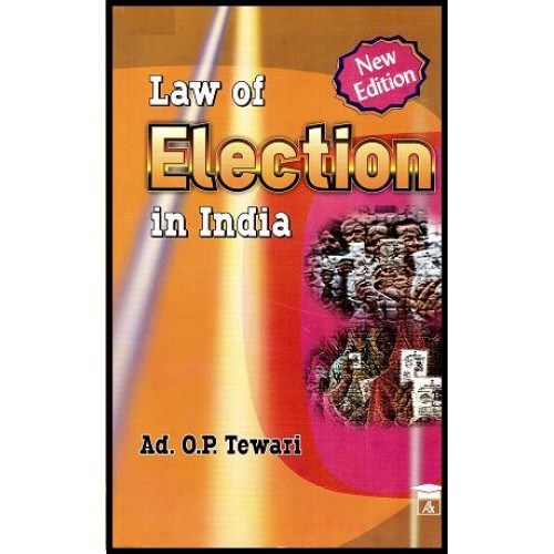 Law of Election in India by Adv. O. P. Tewari, Allahabad Law Agency