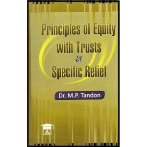 Principles of Equity with Trusts & Specific Relief for BSL & LL.B by Dr. M.P. Tondon, Allahabad Law Agency