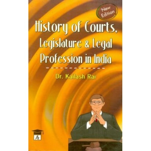 Allahabad Law Agency's History of Courts, Legislature & Legal Profession in India by Dr. Kailash Rai