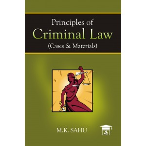 Allahabad Law Agency's Principles of Criminal Law (Cases & Materials) for LL.B & LL.M by M. K. Sahu