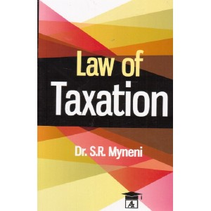 Allahabad Law Agency's Law of Taxation For BSL & LLB by Dr. S. R. Myneni