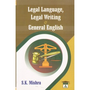 Allahabad Law Agency's Legal Language Legal Writing & General English by S.K. Mishra