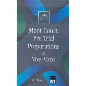 Allahabad Law Agency's Moot Court, Pre-Trial Preparations & Viva-Voce by O. P. Tewari