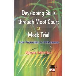 Allahabad Law Agency's Developing Skills through Moot Court & Mock Trial (From Preparation to Performance) by Ujjwala Sakhalkar