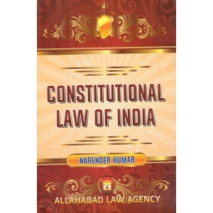 Allahabad Law Agency's Constitutional Law of India by Narender Kumar