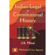 Allahabad Law Agency's Indian Legal & Constitutional History by J. K. Mittal