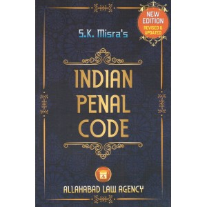 Allahabad Law Agency's Indian Penal Code [IPC] by S. K. Misra