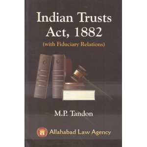 Allahabad Law Agency's Indian Trust Act, 1882 (with Fiduciary Relations) by M. P. Tondon
