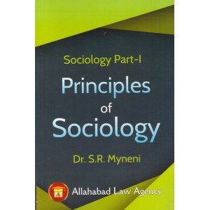Allahabad Law Agency's Sociology Part - I : Principles of Sociology for BSL & LL.B by Dr. S. R. Myneni