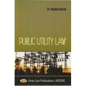 Amar Law Publication's Public Utility Law by Dr. Sheetal Kanwal