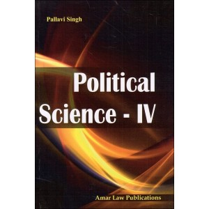 Amar Law Publication's Political Science - IV by Pallavi Singh
