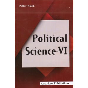 Amar Law Publication's Political Science - VI by Pallavi Singh