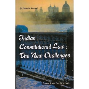 Amar Law Publication's Indian Constitutional Law : The New Challenges for LLM by Dr. Sheetal Kanwal