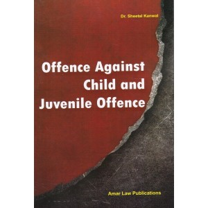 Amar Law Publication's Offence Against Child & Juvenile Offences by Dr. Sheetal Kanwal