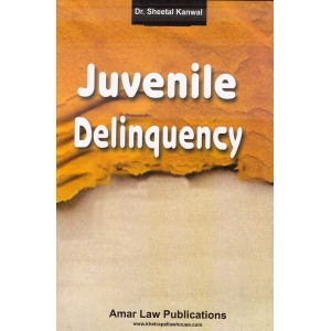 Amar Law Publication's Juvenile Delinquency by Dr. Sheetal Kanwal