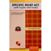 Ascent Publication's Specific Relief Act by Dr. Ashok Kumar Jain
